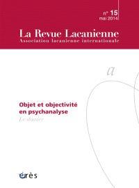 Revue lacanienne (La). n° 15, Objet et objectivité en psychanalyse