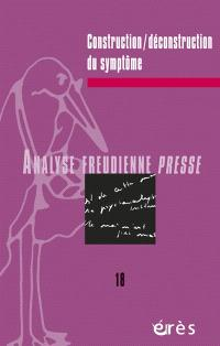 Analyse freudienne presse. n° 18, Construction-déconstruction du symptôme