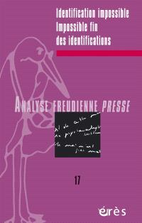 Analyse freudienne presse. n° 17, Identification impossible, impossible fin des identifications