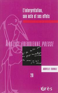 Analyse freudienne presse. n° 20, L'interprétation, son acte et ses effets