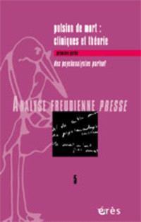 Analyse freudienne presse. n° 5, La pulsion de mort : cliniques et théories : des psychanalystes parlent