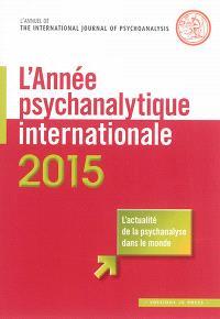 Année psychanalytique internationale (L'). n° 2015, Traduction en langue française d'un choix de textes publiés en 2014 dans The International Journal of psychoanalysis