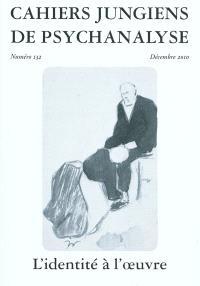 Cahiers jungiens de psychanalyse. n° 132, L'identité à l'oeuvre