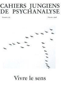 Cahiers jungiens de psychanalyse. n° 125, Vivre le sens