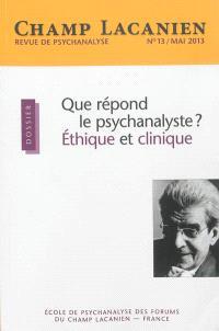 Champ lacanien. n° 13, Que répond le psychanalyste ? Ethique et clinique