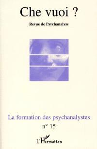 Che vuoi ? nouvelle série. n° 15, La formation des psychanalystes