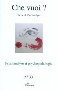 Che vuoi ? nouvelle série. n° 33, Psychanalyse et psychopathologie