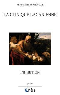 Clinique lacanienne (La). n° 26, Inhibition