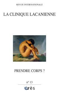 Clinique lacanienne (La). n° 13, Prendre corps ?