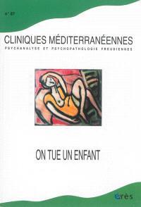 Cliniques méditerranéennes. n° 87, On tue un enfant