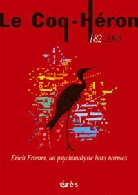Coq Héron (Le). n° 182, Erich Fromm, un psychanalyste hors normes