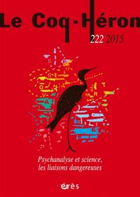 Coq Héron (Le). n° 222, Psychanalyse et science, les liaisons dangereuses