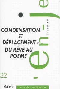 En-je lacanien. n° 22, Condensation et déplacement : du rêve au poème
