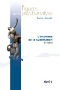 Figures de la psychanalyse. n° 7, L'inconnue de la sublimation