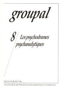 Groupal. n° 8, Les psychodrames psychanalytiques