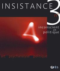Insistance. n° 3, Inconscient et politique : art, psychanalyse, politique
