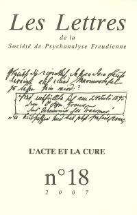 Lettres de la Société de psychanalyse freudienne (Les). n° 18, L'acte et la cure