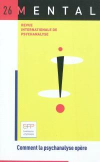 Mental : revue internationale de psychanalyse. n° 26, Comment la psychanalyse opère