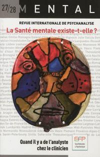 Mental : revue internationale de psychanalyse. n° 27-28, La santé mentale existe-t-elle ? : quand il y a de l'analyste chez le clinicien