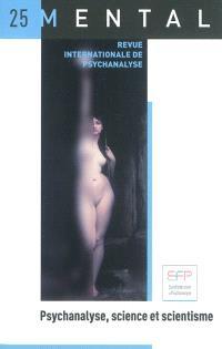 Mental : revue internationale de psychanalyse. n° 25, Psychanalyse, science et scientisme