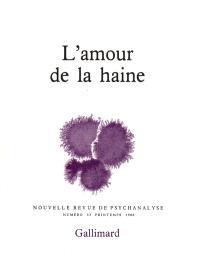 Nouvelle revue de psychanalyse. n° 33, L'Amour de la haine