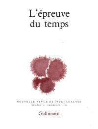 Nouvelle revue de psychanalyse. n° 41, L'Epreuve du temps