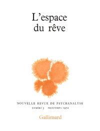 Nouvelle revue de psychanalyse. n° 5, L'Espace du rêve