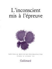 Nouvelle revue de psychanalyse. n° 48, L'Inconscient mis à l'épreuve
