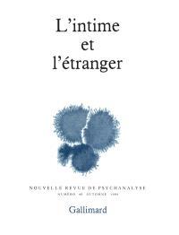 Nouvelle revue de psychanalyse. n° 40, L'Intime et l'étranger