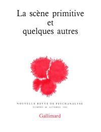 Nouvelle revue de psychanalyse. n° 46, La Scène primitive et quelques autres