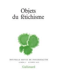 Nouvelle revue de psychanalyse. n° 2, Objets du fétichisme