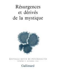 Nouvelle revue de psychanalyse. n° 22, Résurgences et dérivés de la mystique
