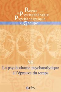 Revue de psychothérapie psychanalytique de groupe. n° 56, Le psychodrame psychanalytique à l'épreuve du temps