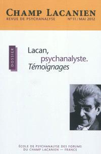 Revue des collèges cliniques du champ lacanien. n° 11, Lacan, psychanalyste : témoignages