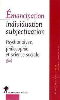 Revue du MAUSS. n° 38, Emancipation, individuation, subjectivation : psychanalyse, philosophie et science sociale (fin)
