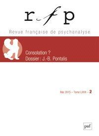 Revue française de psychanalyse. n° 2 (2015), Consolation ?; J.-B. Pontalis
