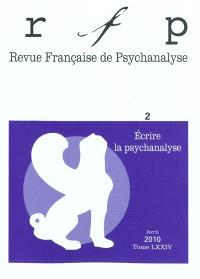 Revue française de psychanalyse. n° 2 (2010), Ecrire la psychanalyse
