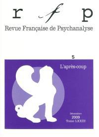 Revue française de psychanalyse. n° 5 (2009), L'après-coup