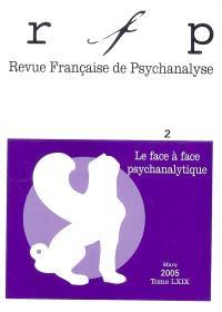 Revue française de psychanalyse. n° 2 (2005), Le face à face psychanalytique