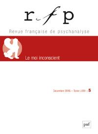 Revue française de psychanalyse. n° 5 (2016), Le moi inconscient : spécial congrès
