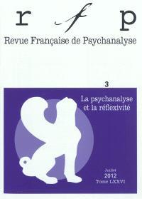 Revue française de psychanalyse. n° 3 (2012), Psychanalyse et réflexivité