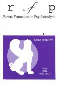 Revue française de psychanalyse. n° 4 (2010), Scène primitive