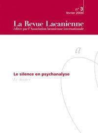 Revue lacanienne (La). n° 3, Le silence en psychanalyse