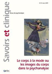 Savoirs et clinique. n° 10, Le corps à la mode ou Les images du corps dans la psychanalyse