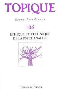 Topique. n° 106, Ethique et technique de la psychanalyse