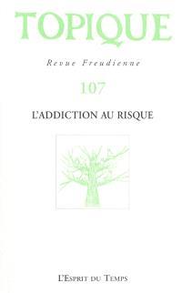 Topique. n° 107, L'addiction au risque