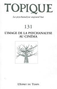 Topique. n° 131, L'image de la psychanalyse au cinéma