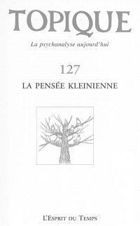 Topique. n° 127, La pensée kleinienne