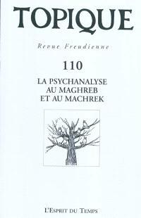 Topique. n° 110, La psychanalyse au Maghreb et au Machrek