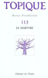 Topique. n° 113, Le martyre